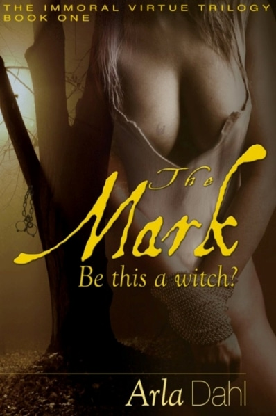 Book Cover - THE MARK (Immoral Virtue, #1). Arla Dahl